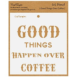 "CrafTangles 6""x6"" Stencil - Good things over Coffee"